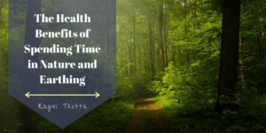 The Health Benefits Of Spending Time In Nature And Earthing